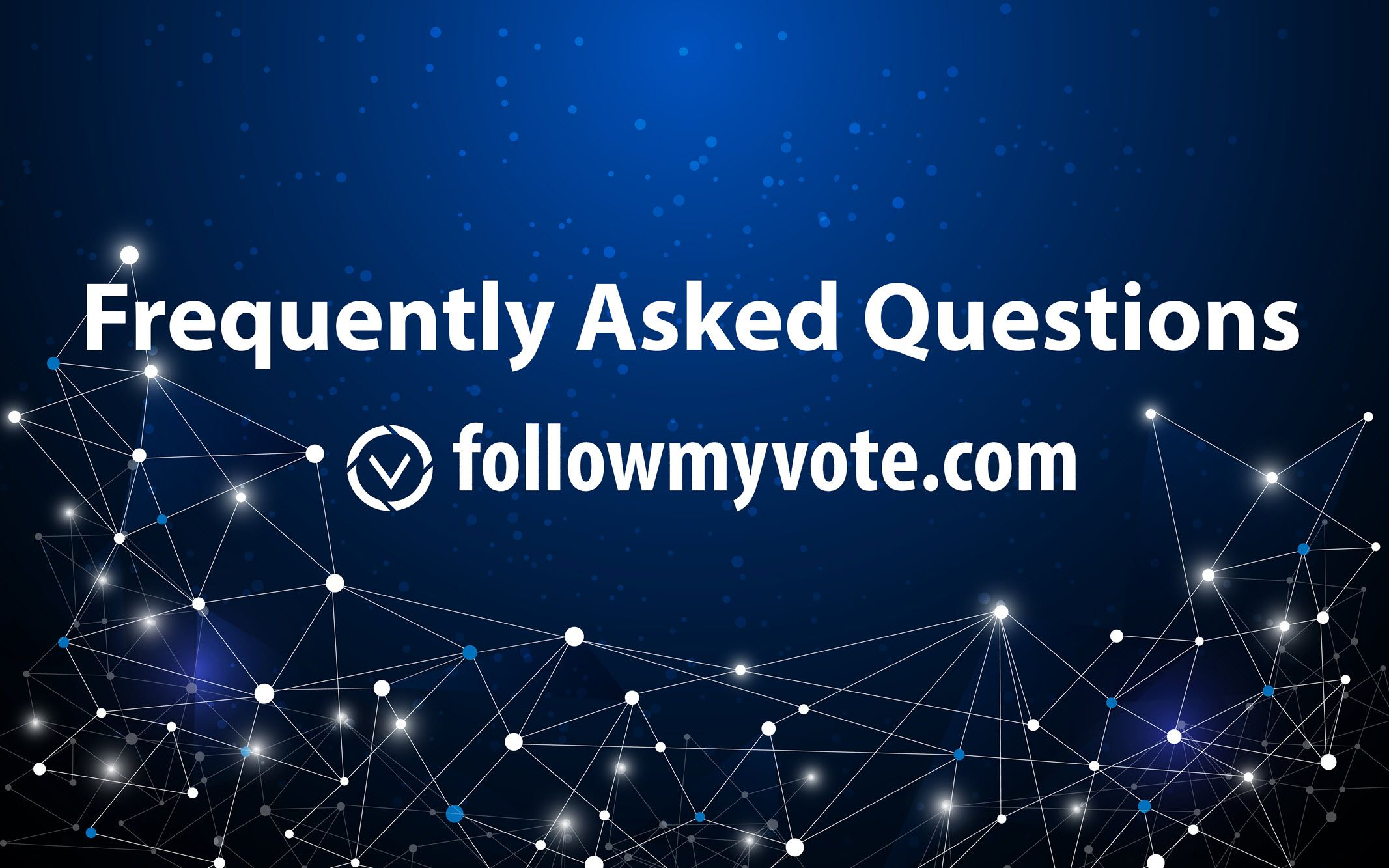 Frequently Asked Questions - Follow My Vote