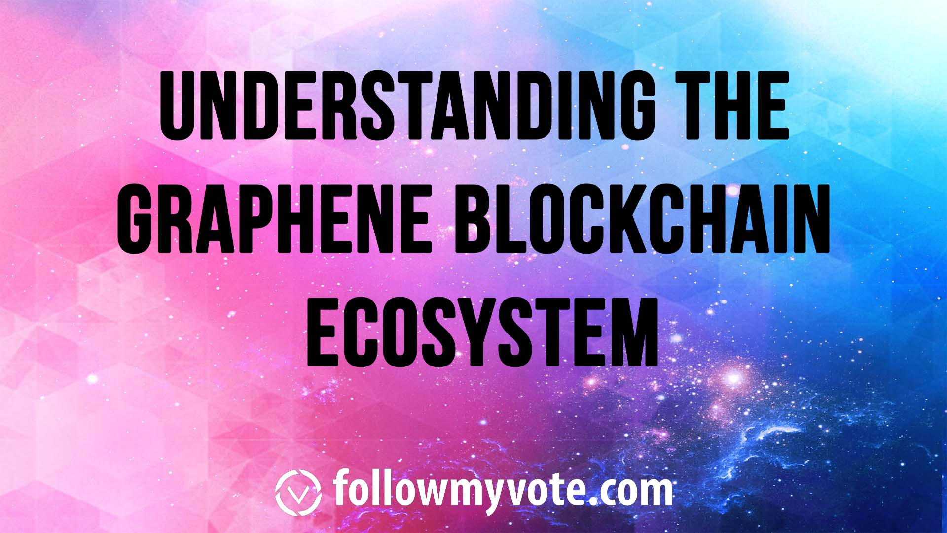 Understanding The Graphene Blockchain Ecosystem - follow my vote
