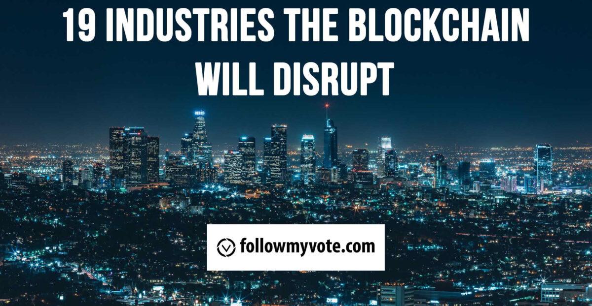 19 Industries The Blockchain Will Disrupt