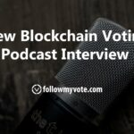 New Blockchain Voting Podcast Interview - Follow My Vote